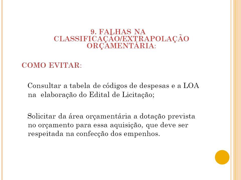 9. FALHAS NA CLASSIFICAÇÃO/EXTRAPOLAÇÃO ORÇAMENTÁRIA: