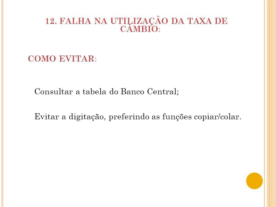 12. FALHA NA UTILIZAÇÃO DA TAXA DE CÂMBIO: