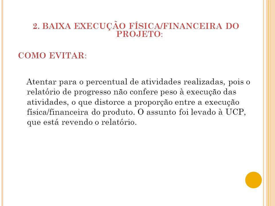 2. BAIXA EXECUÇÃO FÍSICA/FINANCEIRA DO PROJETO: