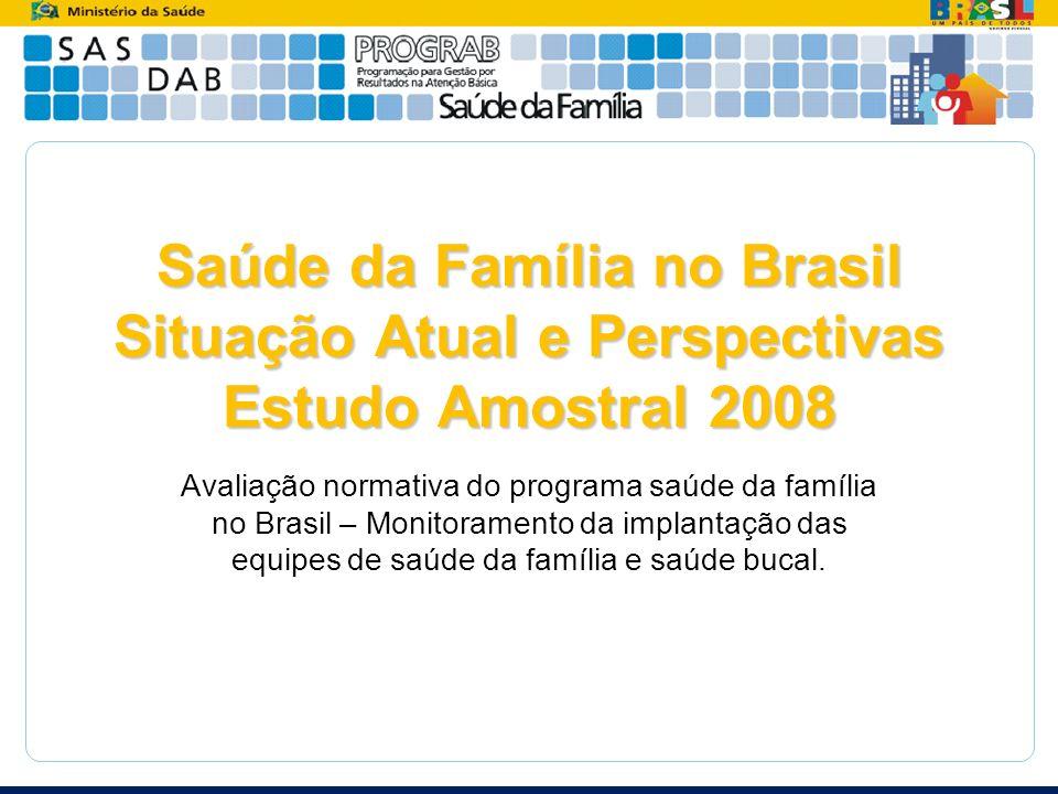 Saúde da Família no Brasil Situação Atual e Perspectivas Estudo Amostral 2008