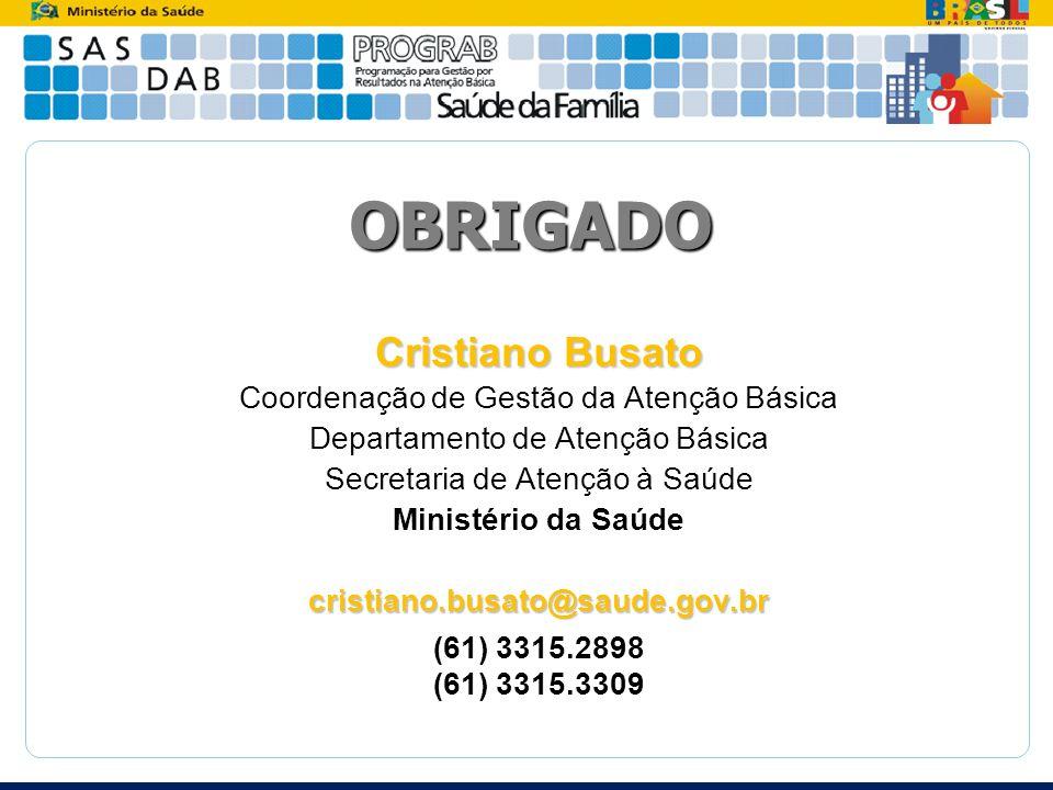 OBRIGADO Cristiano Busato Coordenação de Gestão da Atenção Básica