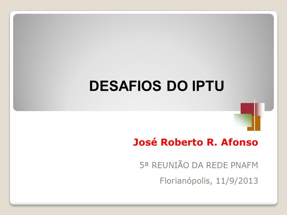 DESAFIOS DO IPTU José Roberto R. Afonso 5ª REUNIÃO DA REDE PNAFM