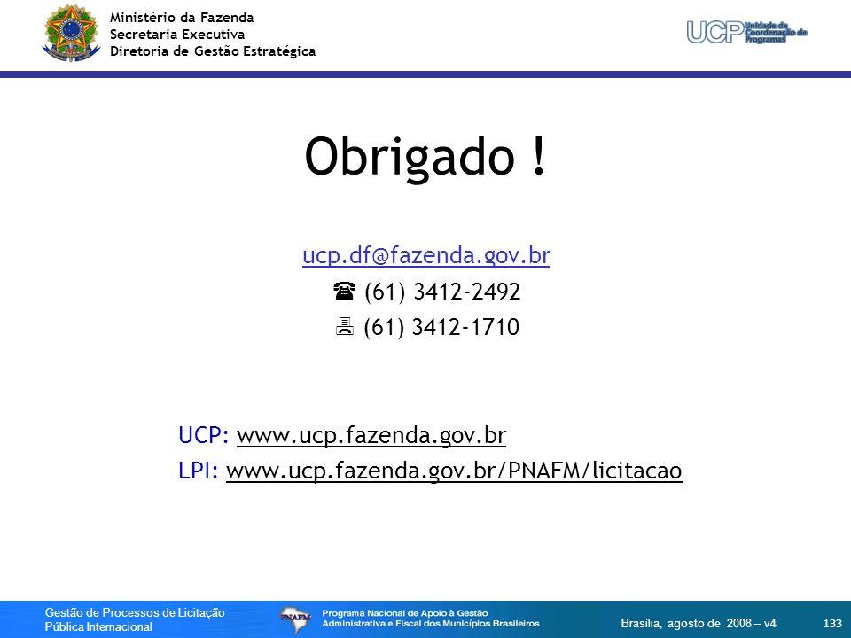 Obrigado ! ucp.df@fazenda.gov.br (61) 3412-2492 7 (61) 3412-1710