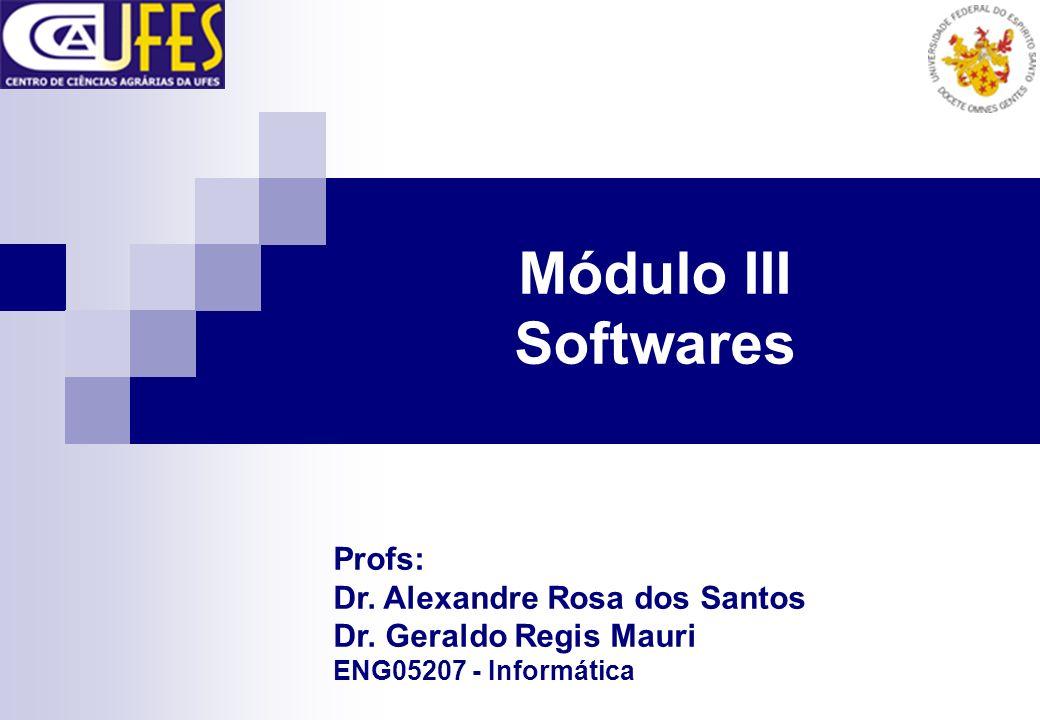 Módulo III Softwares Profs: Dr. Alexandre Rosa dos Santos