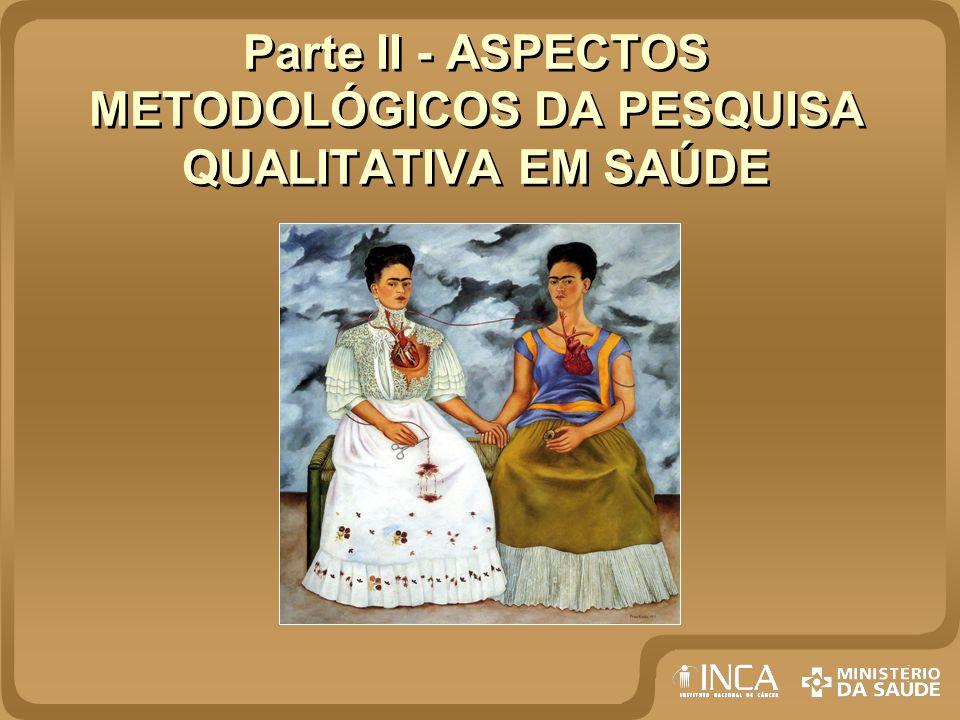 Parte II - ASPECTOS METODOLÓGICOS DA PESQUISA QUALITATIVA EM SAÚDE