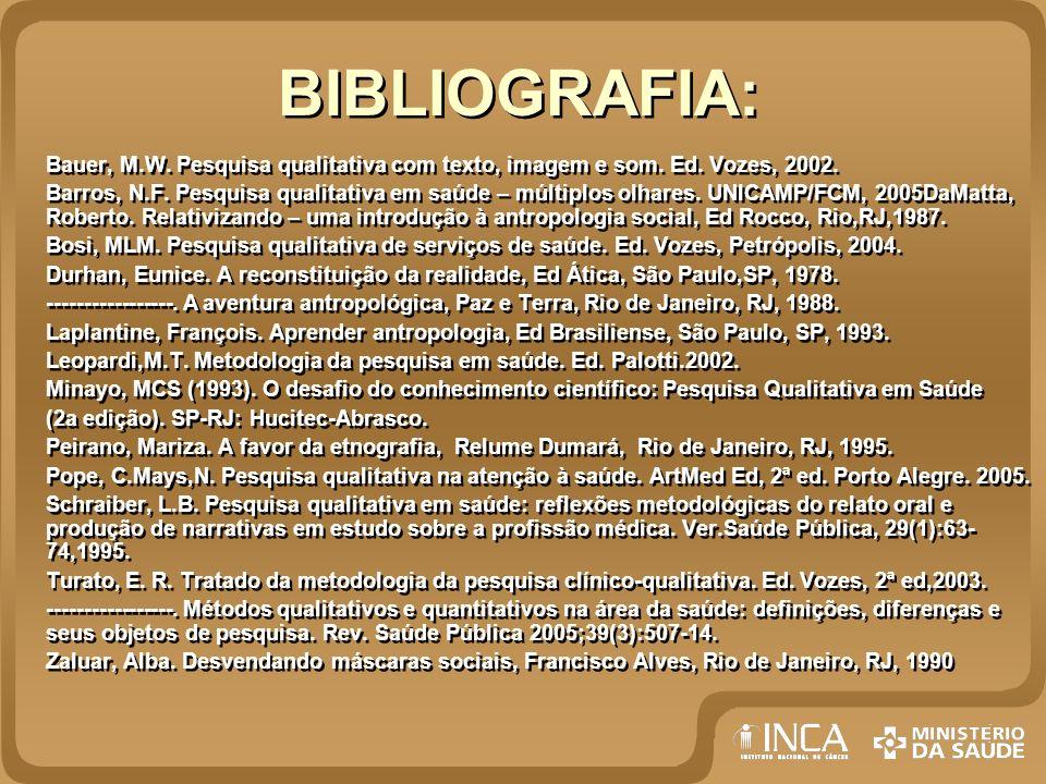 BIBLIOGRAFIA: Bauer, M.W. Pesquisa qualitativa com texto, imagem e som. Ed. Vozes, 2002.
