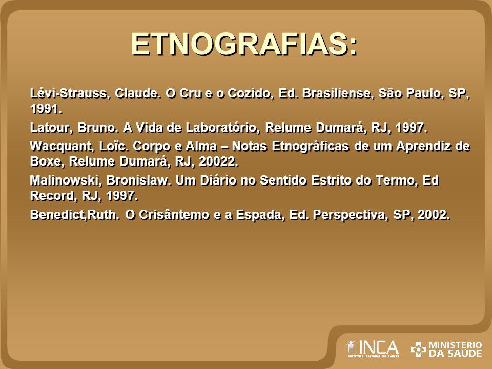 ETNOGRAFIAS: Lévi-Strauss, Claude. O Cru e o Cozido, Ed. Brasiliense, São Paulo, SP, 1991.