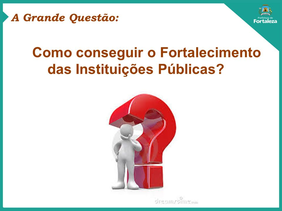 Como conseguir o Fortalecimento das Instituições Públicas