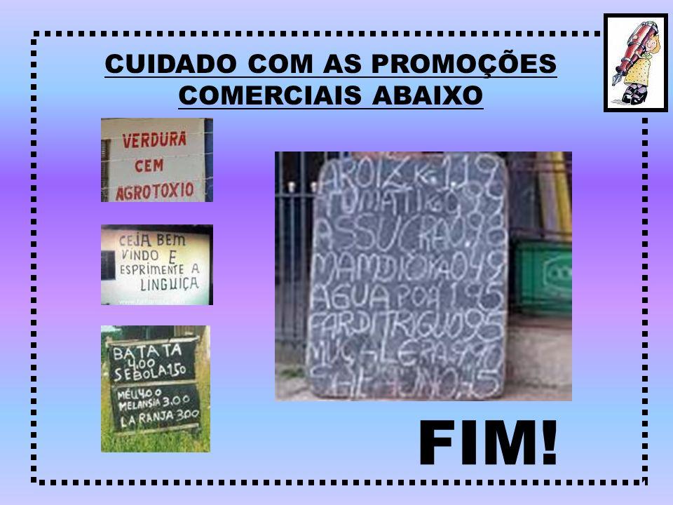 CUIDADO COM AS PROMOÇÕES COMERCIAIS ABAIXO