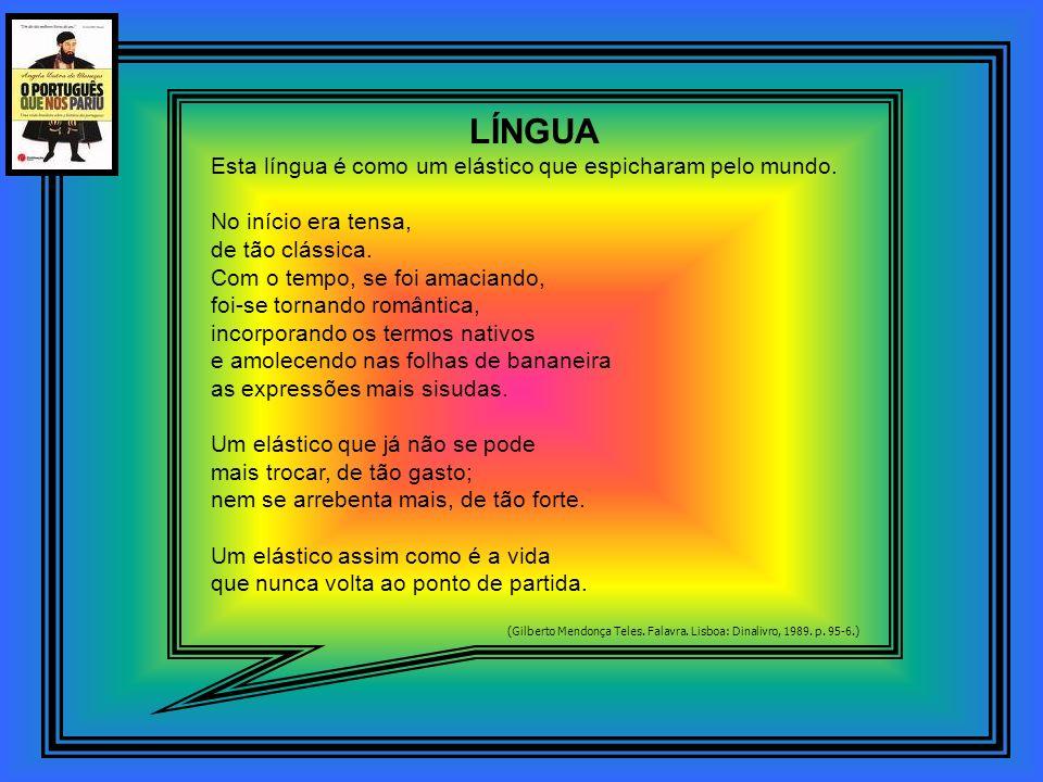LÍNGUA Esta língua é como um elástico que espicharam pelo mundo.