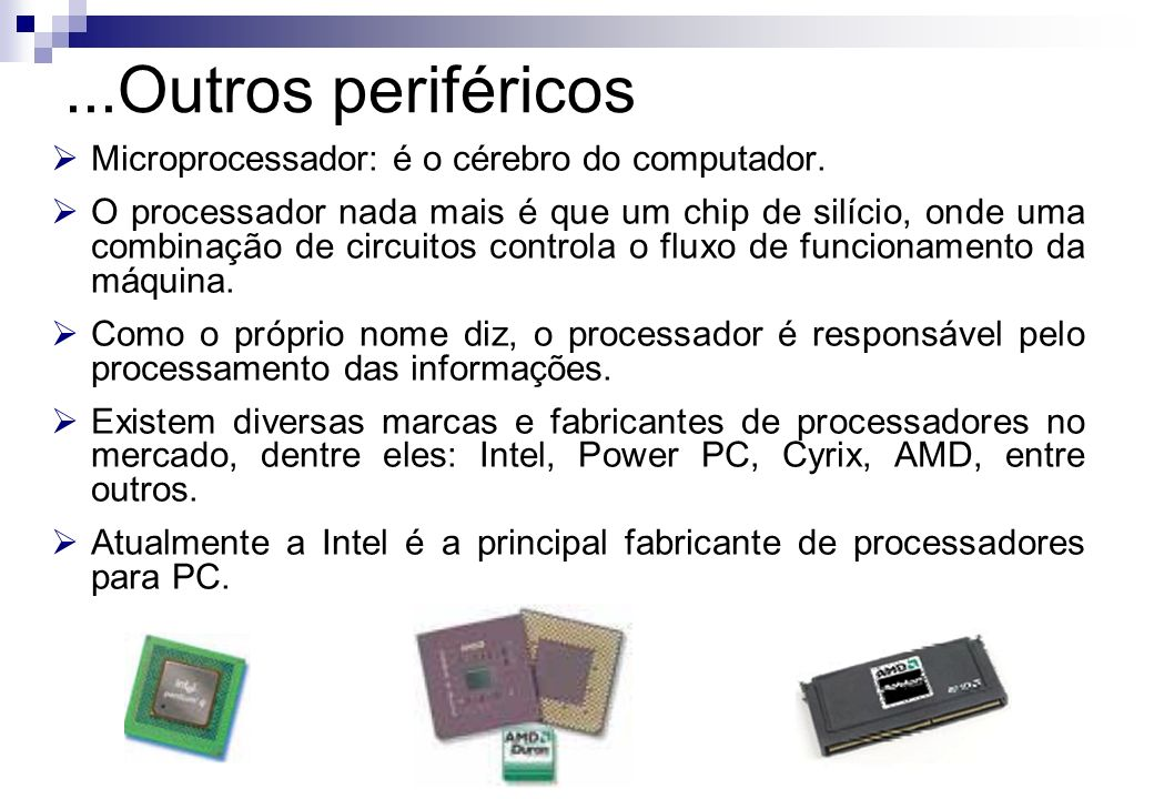 ...Outros periféricos Microprocessador: é o cérebro do computador.