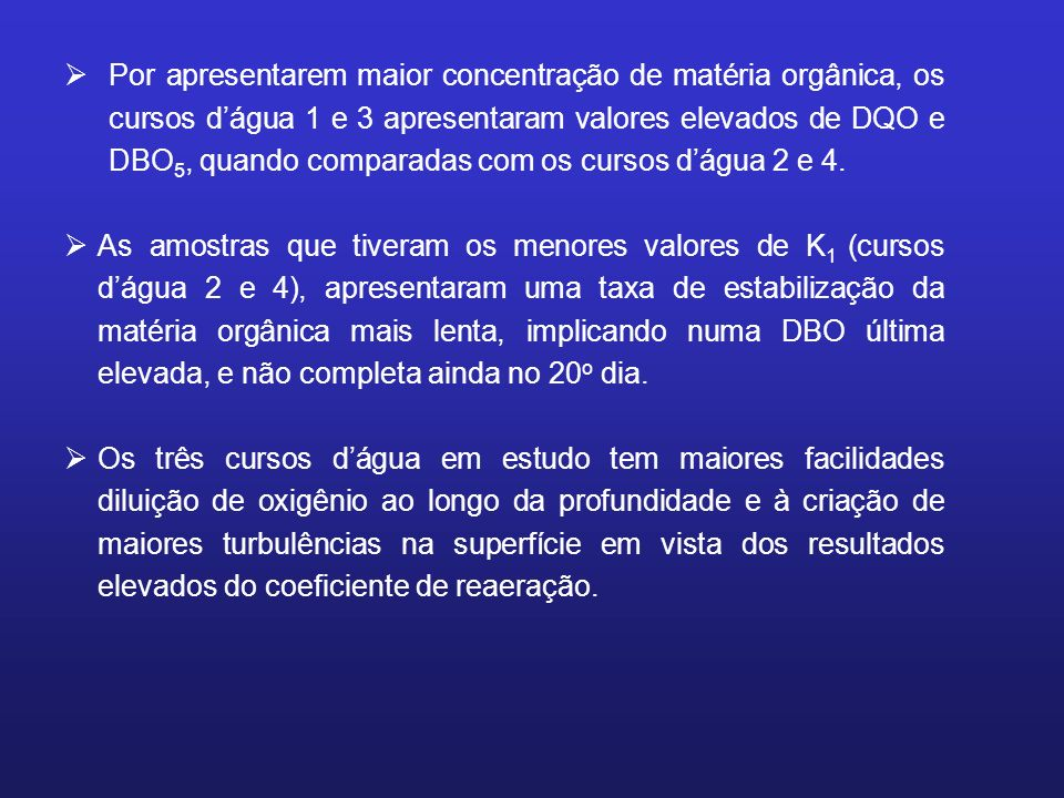 Por apresentarem maior concentração de matéria orgânica, os cursos d'água 1 e 3 apresentaram valores elevados de DQO e DBO5, quando comparadas com os cursos d'água 2 e 4.