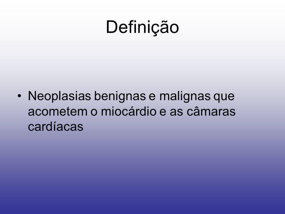 Definição Neoplasias benignas e malignas que acometem o miocárdio e as câmaras cardíacas