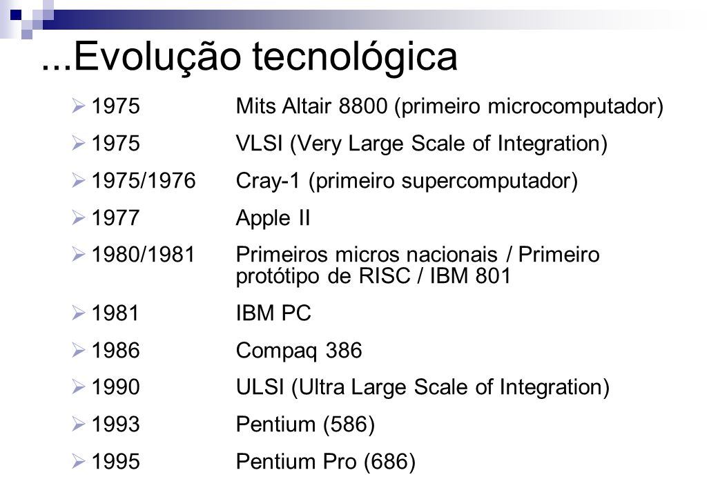 ...Evolução tecnológica 1975 Mits Altair 8800 (primeiro microcomputador) 1975 VLSI (Very Large Scale of Integration)