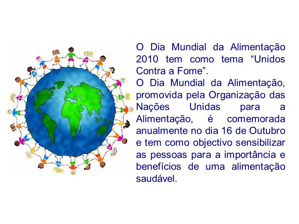 O Dia Mundial da Alimentação 2010 tem como tema Unidos Contra a Fome .