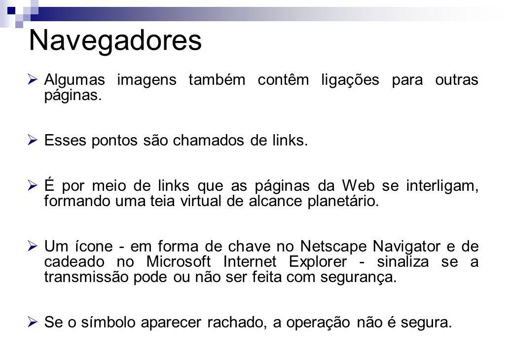Navegadores Algumas imagens também contêm ligações para outras páginas. Esses pontos são chamados de links.