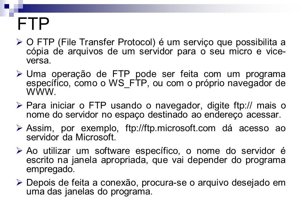 FTPO FTP (File Transfer Protocol) é um serviço que possibilita a cópia de arquivos de um servidor para o seu micro e vice-versa.
