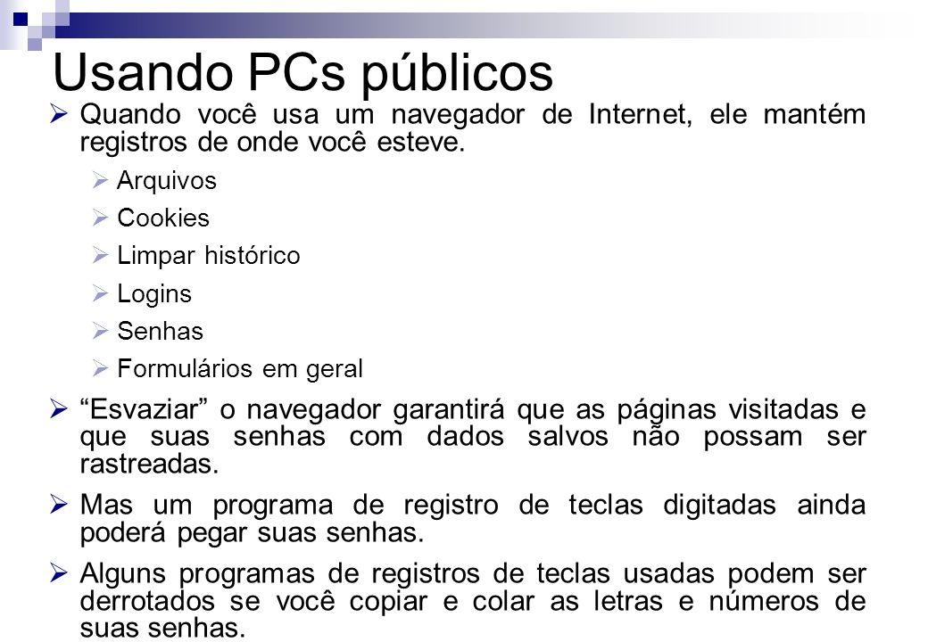 Usando PCs públicos Quando você usa um navegador de Internet, ele mantém registros de onde você esteve.
