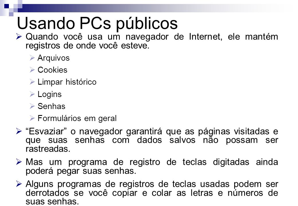 Usando PCs públicosQuando você usa um navegador de Internet, ele mantém registros de onde você esteve.