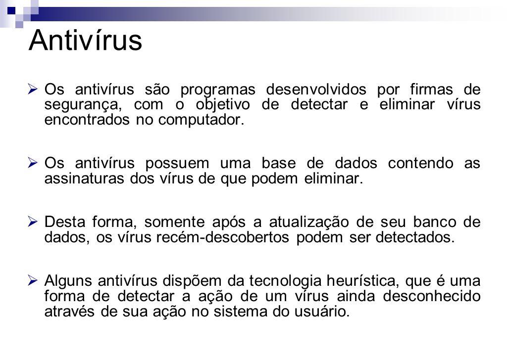 Antivírus Os antivírus são programas desenvolvidos por firmas de segurança, com o objetivo de detectar e eliminar vírus encontrados no computador.