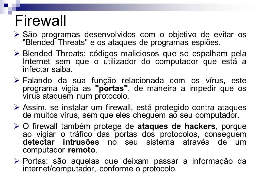 FirewallSão programas desenvolvidos com o objetivo de evitar os Blended Threats e os ataques de programas espiões.