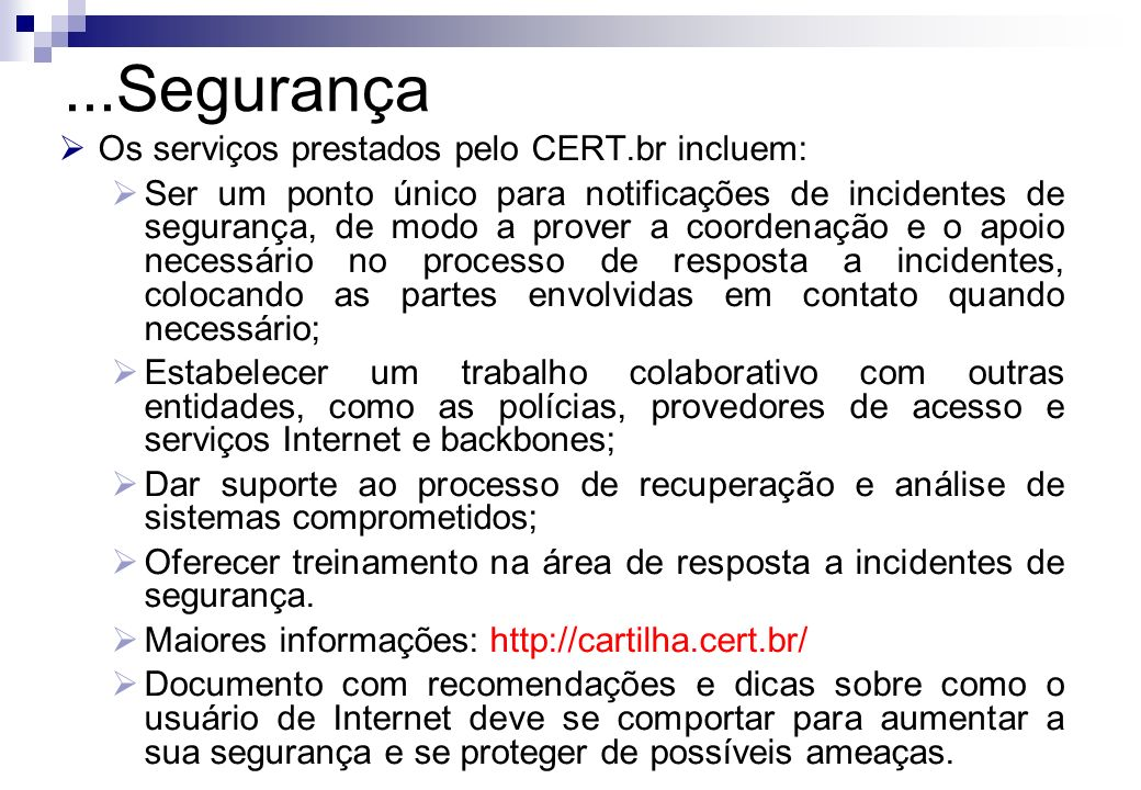 ...Segurança Os serviços prestados pelo CERT.br incluem: