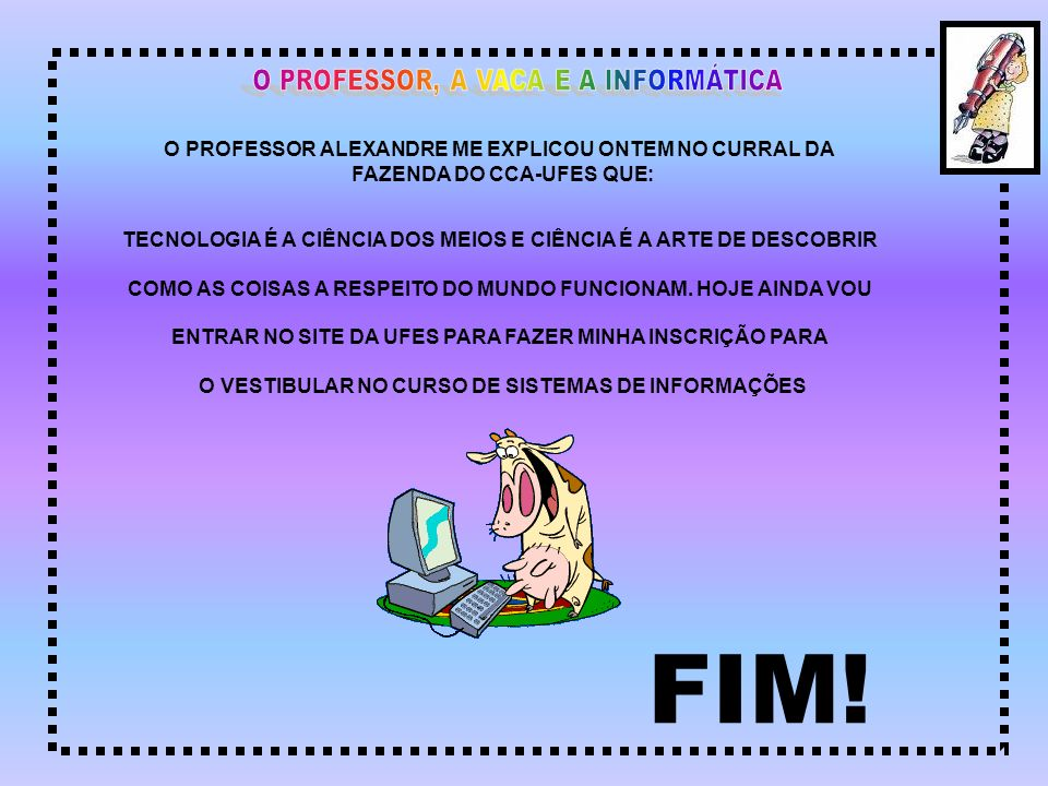 FIM! O PROFESSOR, A VACA E A INFORMÁTICA