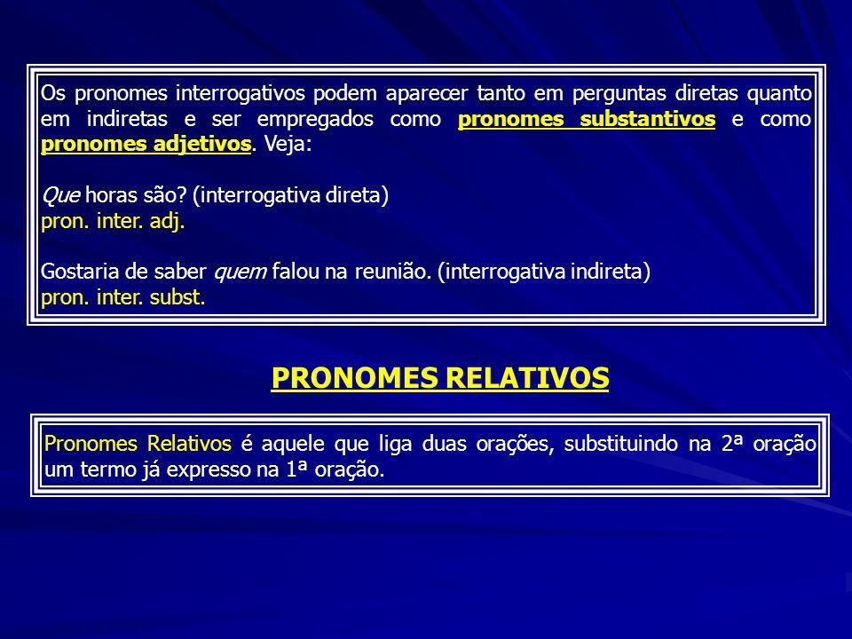 Os pronomes interrogativos podem aparecer tanto em perguntas diretas quanto em indiretas e ser empregados como pronomes substantivos e como pronomes adjetivos. Veja: