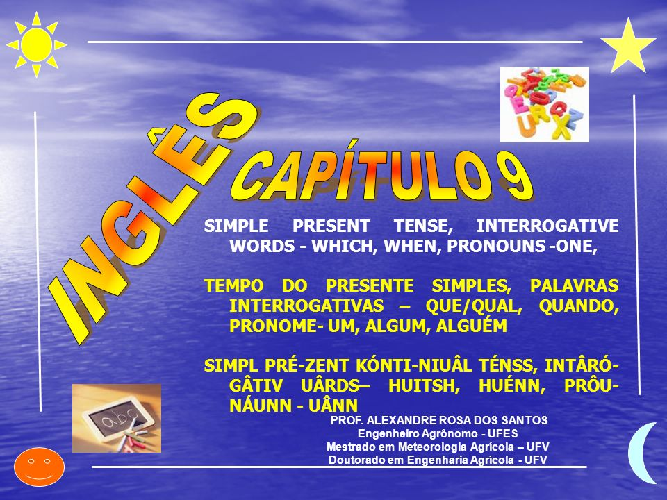 CAPÍTULO 9 INGLÊS. SIMPLE PRESENT TENSE, INTERROGATIVE WORDS - WHICH, WHEN, PRONOUNS -ONE,