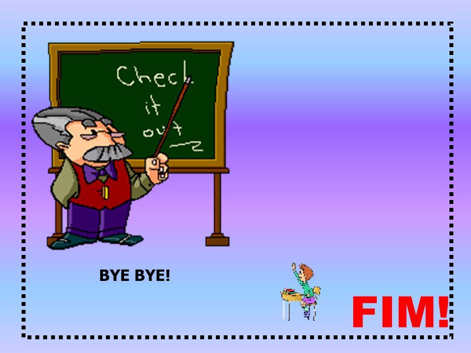 BYE BYE! FIM!