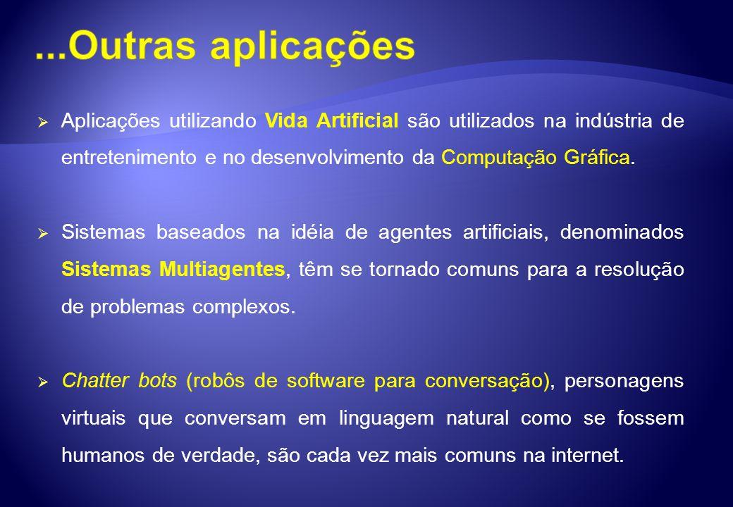 ...Outras aplicações Aplicações utilizando Vida Artificial são utilizados na indústria de entretenimento e no desenvolvimento da Computação Gráfica.