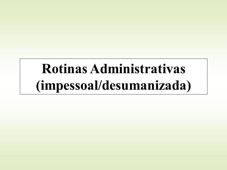 Rotinas Administrativas (impessoal/desumanizada)