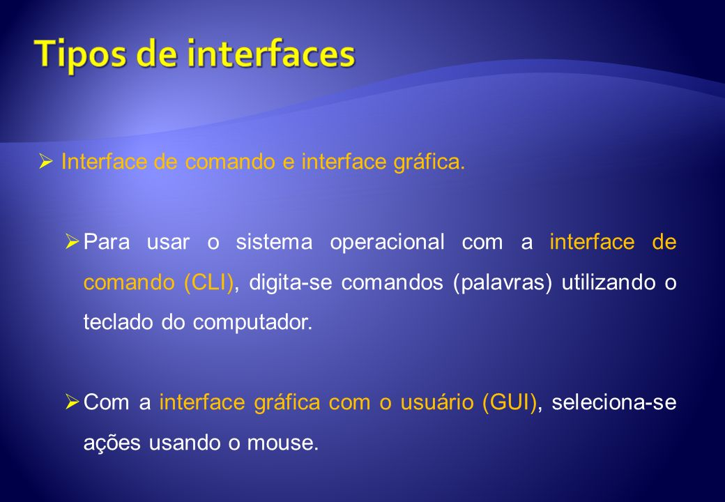 Tipos de interfaces Interface de comando e interface gráfica.
