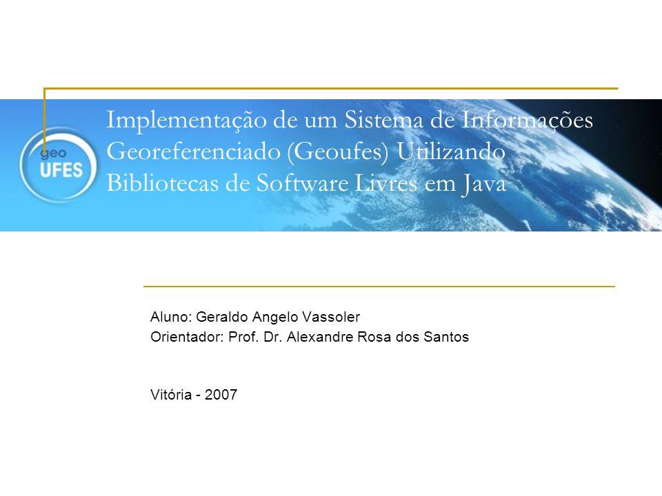 Implementação de um Sistema de Informações Georeferenciado (Geoufes) Utilizando Bibliotecas de Software Livres em Java