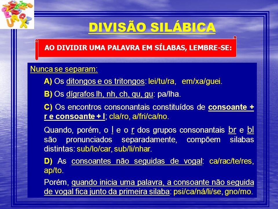 DIVISÃO SILÁBICA Nunca se separam: