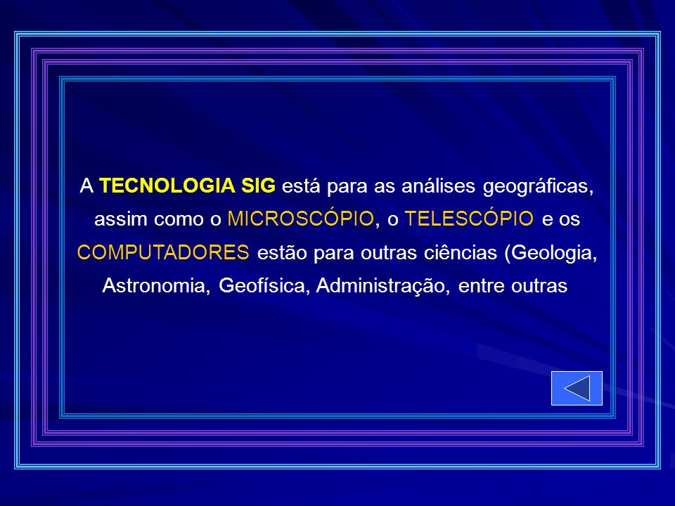 A TECNOLOGIA SIG está para as análises geográficas,
