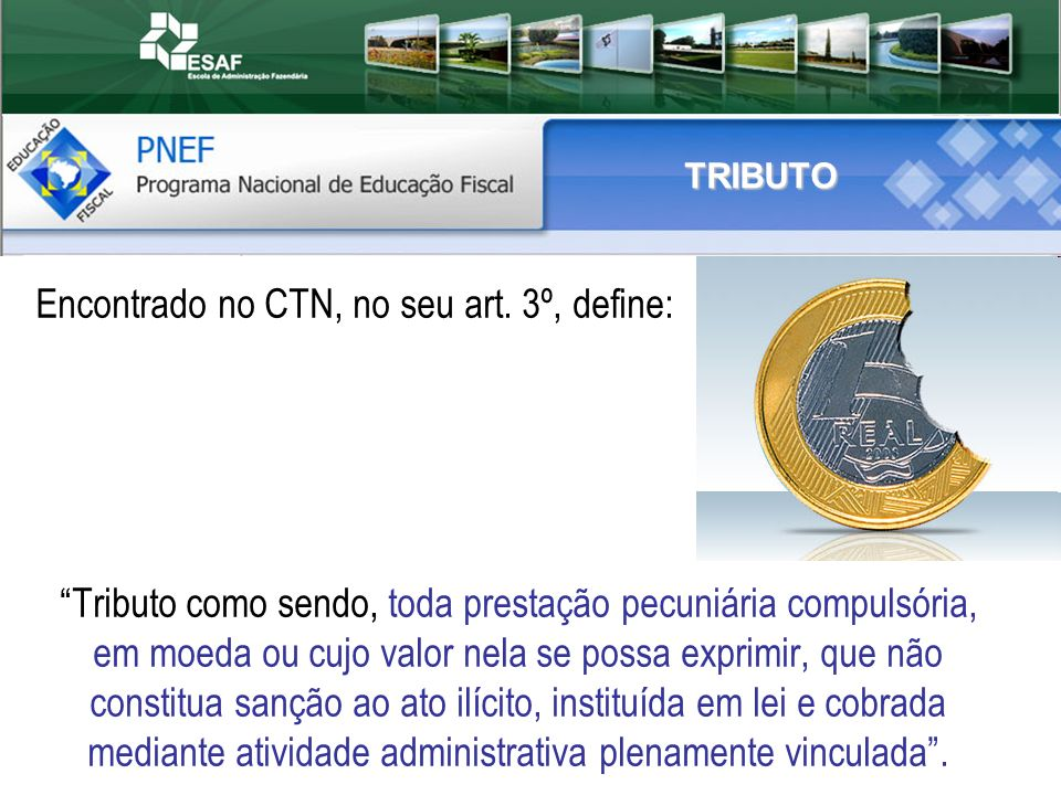 Encontrado no CTN, no seu art. 3º, define: