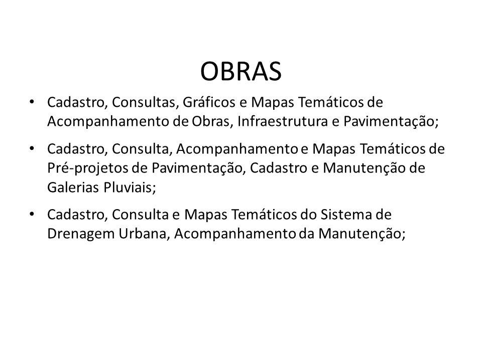 OBRAS Cadastro, Consultas, Gráficos e Mapas Temáticos de Acompanhamento de Obras, Infraestrutura e Pavimentação;