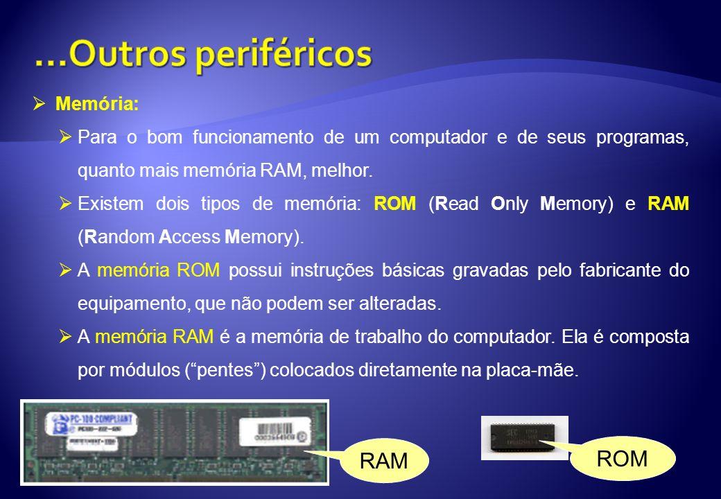...Outros periféricos ROM RAM Memória: