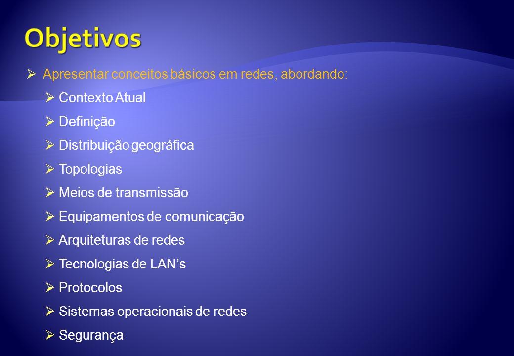 Objetivos Apresentar conceitos básicos em redes, abordando: