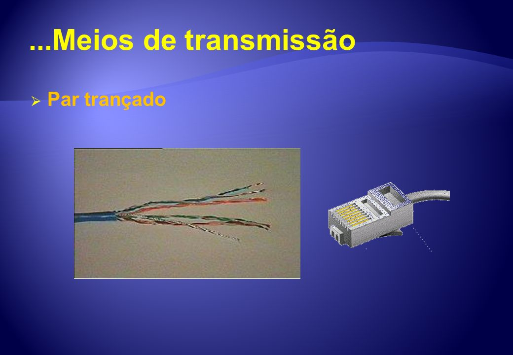 ...Meios de transmissão Par trançado