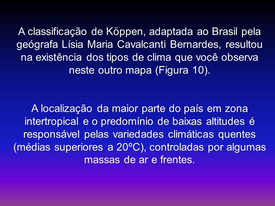 A classificação de Köppen, adaptada ao Brasil pela geógrafa Lísia Maria Cavalcanti Bernardes, resultou na existência dos tipos de clima que você observa neste outro mapa (Figura 10).