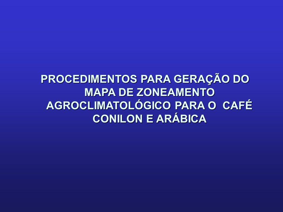 PROCEDIMENTOS PARA GERAÇÃO DO MAPA DE ZONEAMENTO AGROCLIMATOLÓGICO PARA O CAFÉ CONILON E ARÁBICA