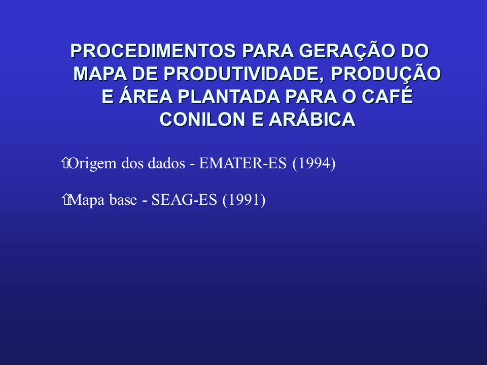 PROCEDIMENTOS PARA GERAÇÃO DO MAPA DE PRODUTIVIDADE, PRODUÇÃO E ÁREA PLANTADA PARA O CAFÉ CONILON E ARÁBICA