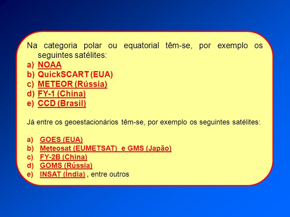 Na categoria polar ou equatorial têm-se, por exemplo os seguintes satélites: