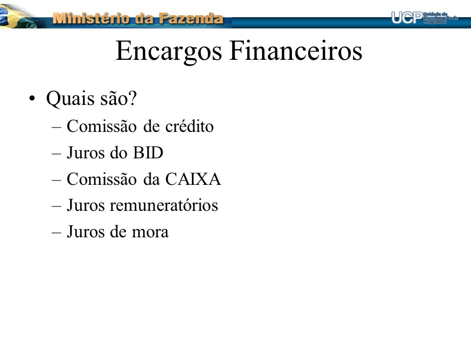Encargos Financeiros Quais são Comissão de crédito Juros do BID