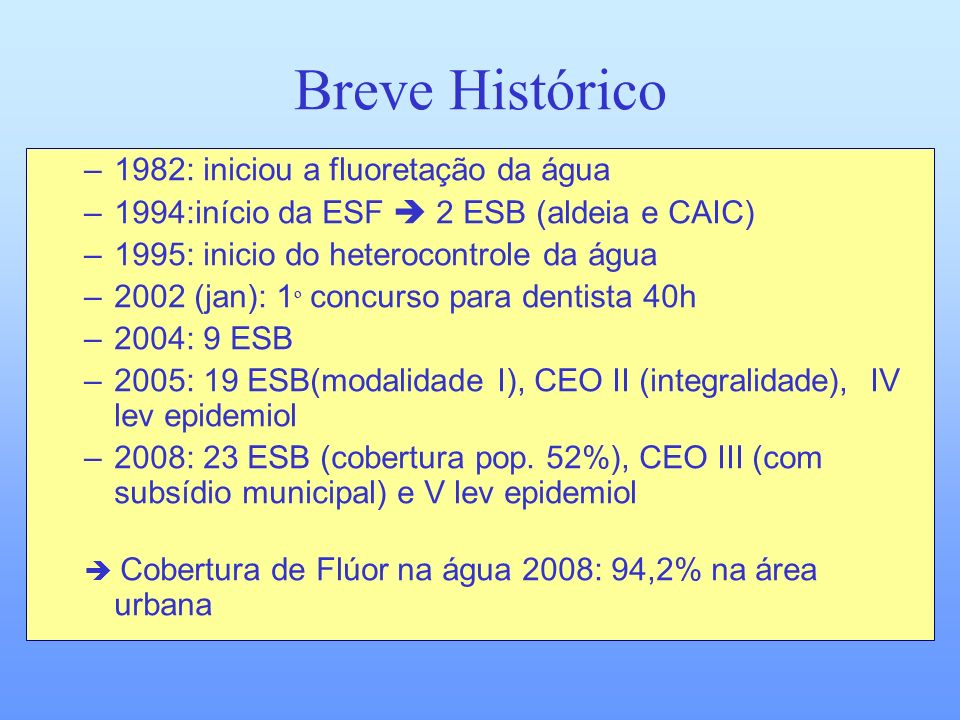 Breve Histórico 1982: iniciou a fluoretação da água