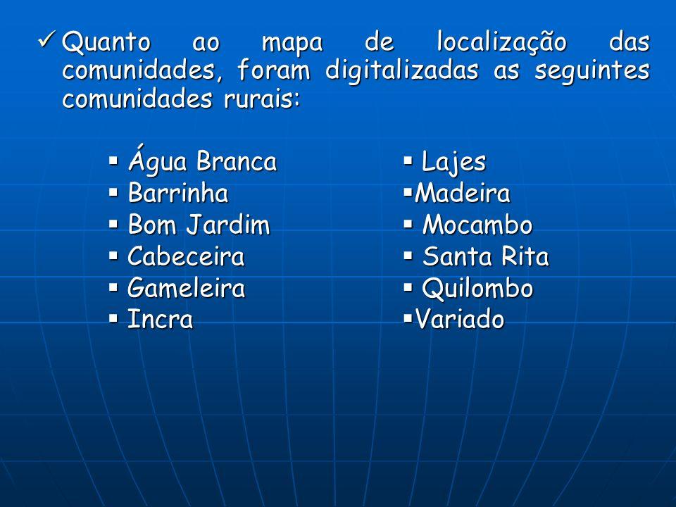 Quanto ao mapa de localização das comunidades, foram digitalizadas as seguintes comunidades rurais: