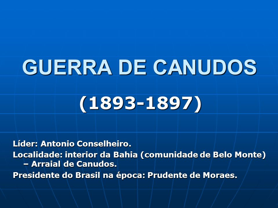 GUERRA DE CANUDOS (1893-1897) Líder: Antonio Conselheiro.
