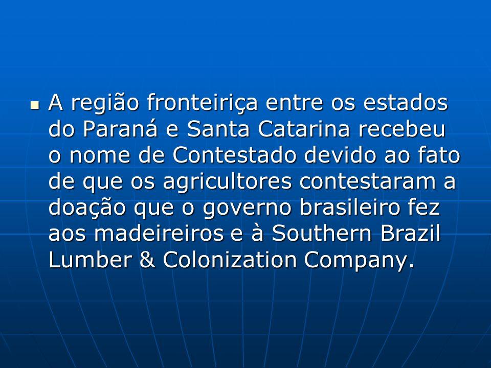 A região fronteiriça entre os estados do Paraná e Santa Catarina recebeu o nome de Contestado devido ao fato de que os agricultores contestaram a doação que o governo brasileiro fez aos madeireiros e à Southern Brazil Lumber & Colonization Company.